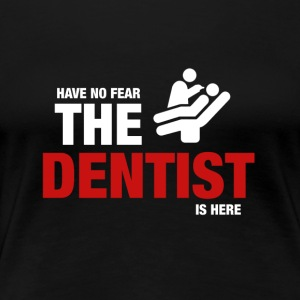 Have No Fear The Dentist Is Here - Women's Premium T-Shirt