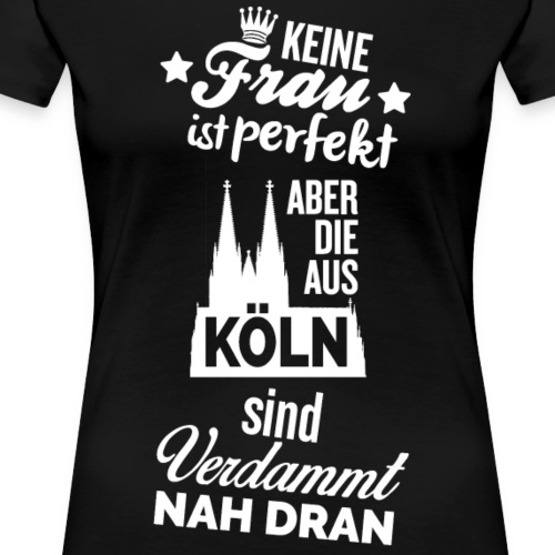 Keine Frau ist perfekt - Köln - Frauen Premium T-Shirt