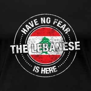 Avez-No Fear The Lebanese Is Here - T-shirt Premium Femme