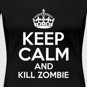 KEEP CALM AND KILL ZOMBIE - Premium T-skjorte for kvinner