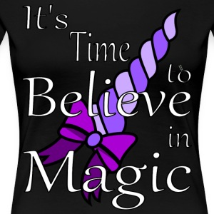 It's Time to Believe in Magic - Women's Premium T-Shirt