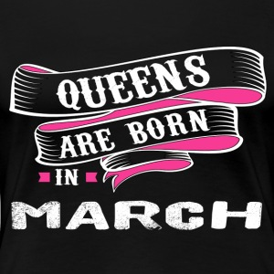 Queens Born In MARCH - Women's Premium T-Shirt