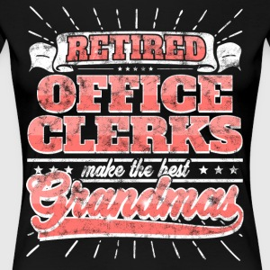 Retired Office Clerks Make The Best Grandmas Shirt - Women's Premium T-Shirt