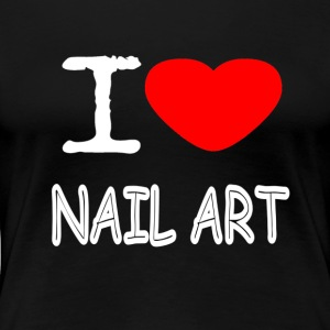I LOVE NAIL ART - Women's Premium T-Shirt