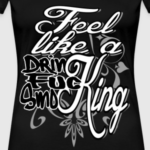 Feel like a King - Women's Premium T-Shirt