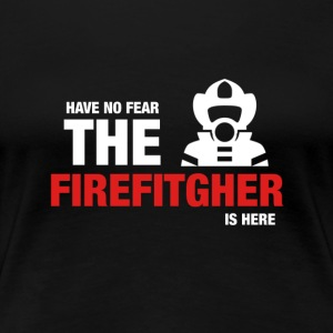 Har No Fear The Firefighter Is Here - Premium T-skjorte for kvinner