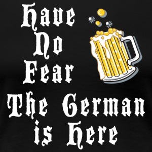 Have No Fear The German Is Here - Women's Premium T-Shirt