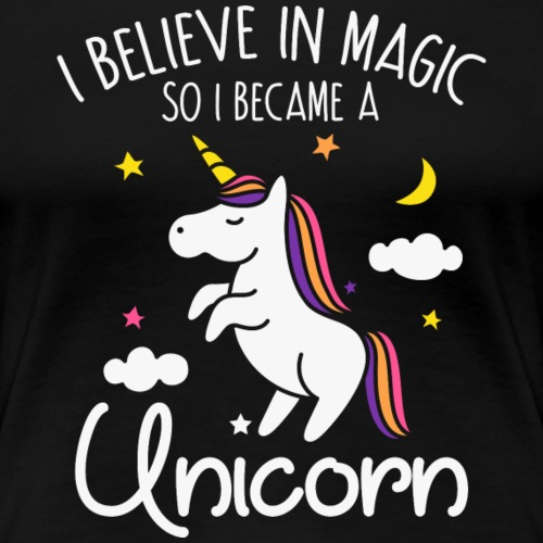 Einhorn Believe in Magic - Frauen Premium T-Shirt