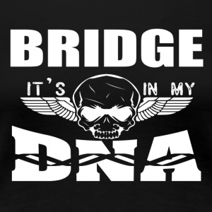 BRIDGE - It's in my DNA - Women's Premium T-Shirt