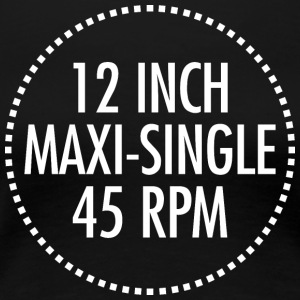 12 INCH MAXI-SINGLE 45 RPM VINYL (White) - Women's Premium T-Shirt