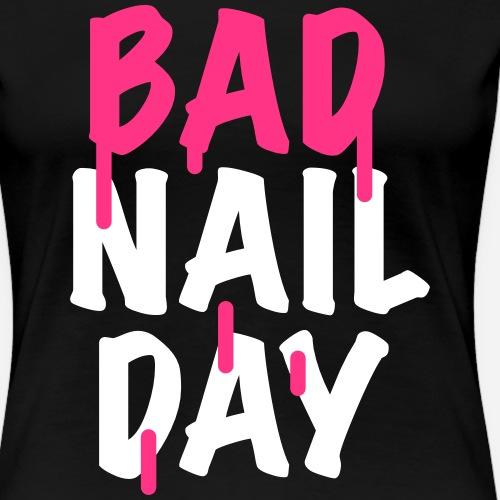 Bad Nail Day - Nail Artist - Nageldesign - Nailart - Frauen Premium T-Shirt