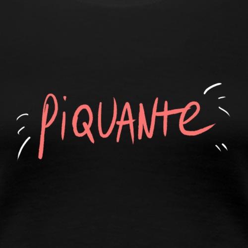 Piquante ! - T-shirt Premium Femme