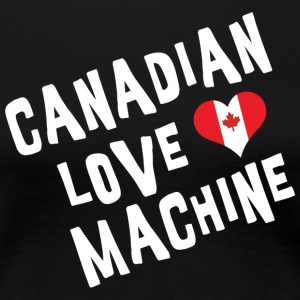 Canadian Love Machine - Women's Premium T-Shirt