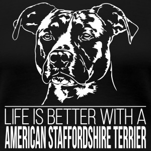 LIFE IS BETTER AMERICAN STAFFORDSHIRE TERRIER - Frauen Premium T-Shirt