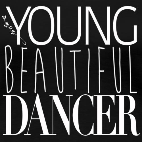 YOUNG BEAUTIFUL DANCER white - Frauen Premium T-Shirt