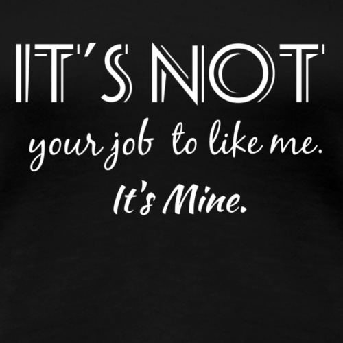 It's Not Your Job - Women's Premium T-Shirt