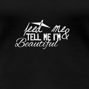 Tell me i'm beautiful - Women's Premium T-Shirt