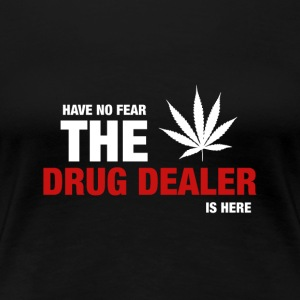 Avez-No Fear The Dealer Is Here - T-shirt Premium Femme