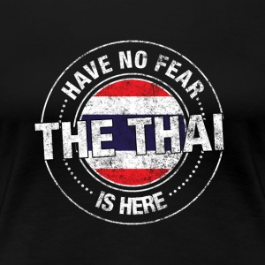 Har No Fear The Thai Is Here - Premium T-skjorte for kvinner