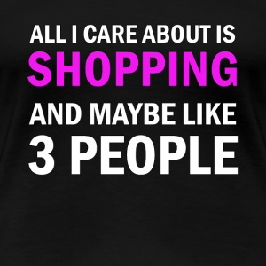 All I Care About is Shopping - Premium-T-shirt dam