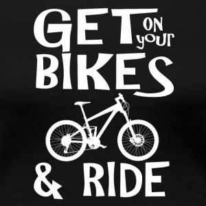 Get on your bike and go sport - Women's Premium T-Shirt