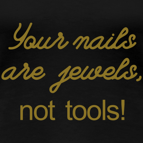 your nails are jewels not tools - Vrouwen Premium T-shirt
