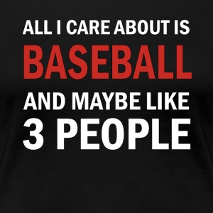 All I Care About ice Baseball & Maybe 3 Like People - Women's Premium T-Shirt