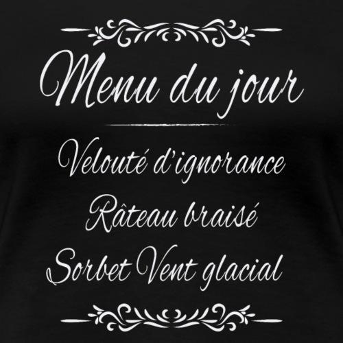 menu du jour (Halte à la drague lourde!) - T-shirt Premium Femme