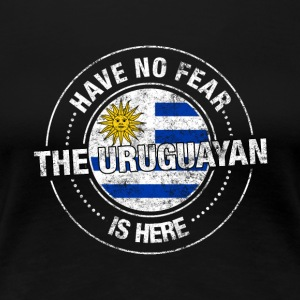 Have No Fear The Uruguayan Is Here - Women's Premium T-Shirt