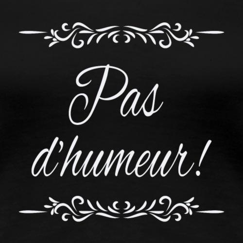Pas d'humeur! - T-shirt Premium Femme