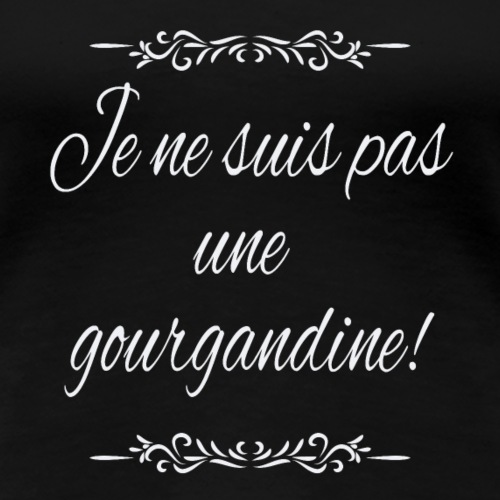 Je ne suis pas une gourgandine (femme facile)! - T-shirt Premium Femme
