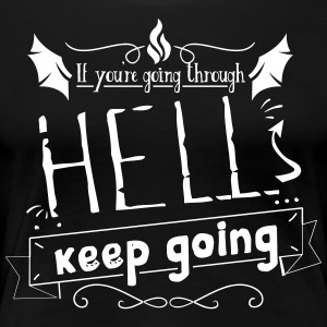 If you're going through hell keep going - Women's Premium T-Shirt