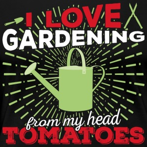 I love gardening from my head tomatoes! (light) - Frauen Premium T-Shirt