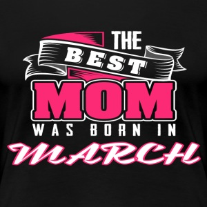 Best Mom MARCH - Women's Premium T-Shirt