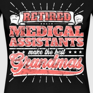 Retired Medical Assistants Make The Best Grandmas - Women's Premium T-Shirt