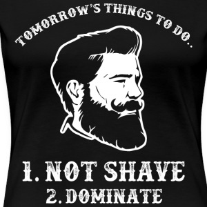 Things To Do ... Not Shave ... Dominate ... Beard Shirt - Women's Premium T-Shirt