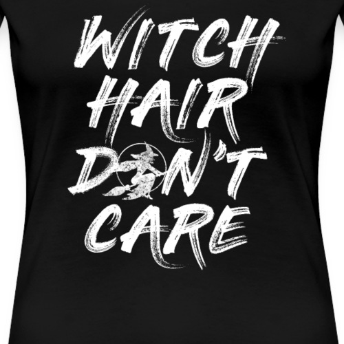 Witch Hair Don't Care Shirt Happy Halloween - Frauen Premium T-Shirt