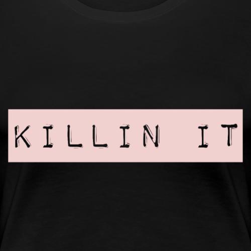 Killin It - Women's Premium T-Shirt