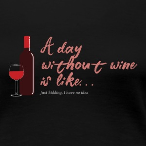 A dat without wine is like... - Women's Premium T-Shirt