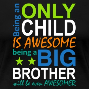 being a big brother will be even awesomer - Dame premium T-shirt