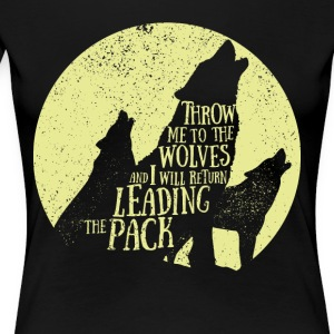 Pack leader - Throw me to the wolves - Women's Premium T-Shirt