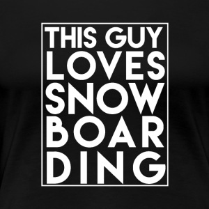 This Guy Loves Snowboarding - Boarder Power! - Women's Premium T-Shirt
