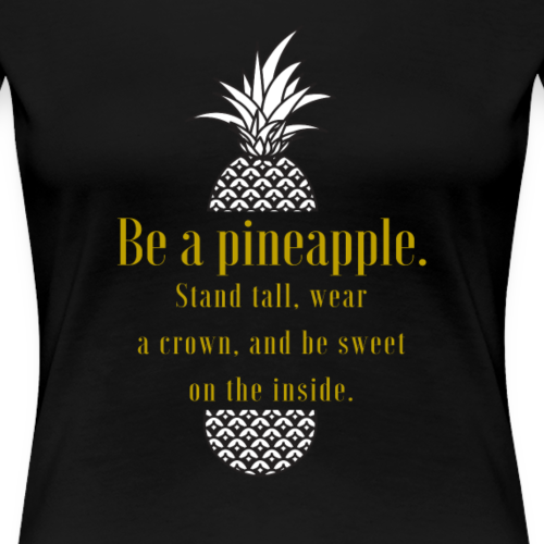 Be a pineapple ❤ funny quotes of the day - Frauen Premium T-Shirt