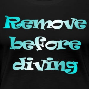 remove before diving - Vrouwen Premium T-shirt