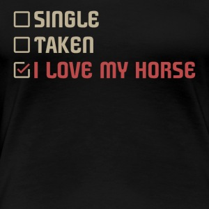 Single Taken I LOVE MY HORSE - Women's Premium T-Shirt