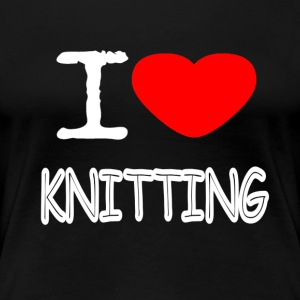 I LOVE KNITTING - Women's Premium T-Shirt