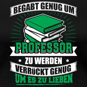 BEGABT professor - Frauen Premium T-Shirt