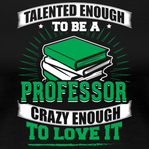 TALENTED professor - Women's Premium T-Shirt