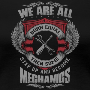 All are born equal mechanic - Women's Premium T-Shirt