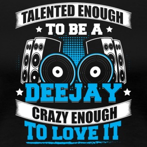 TALENTED ENOUGH TO BE A DJ - Women's Premium T-Shirt